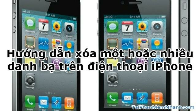 Hình 1 - Hướng dẫn xóa một hoặc nhiều danh bạ trên điện thoại iPhone