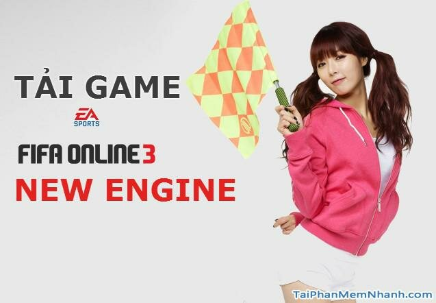 Tải bản cập nhật Game Fifa Online 3 – New Engine