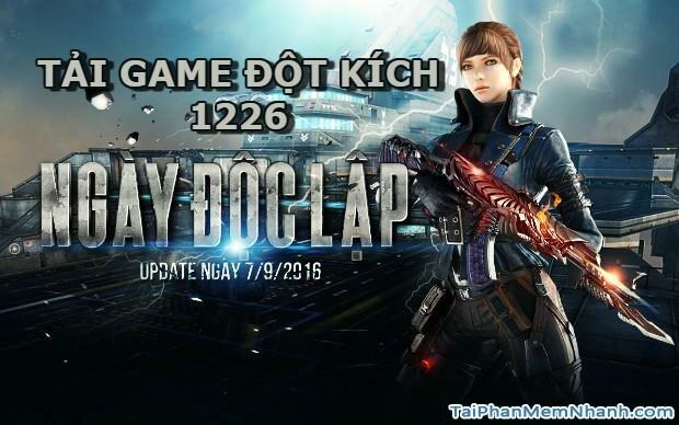tải bản cập nhật game đột kích 1226 - ngày độc lập