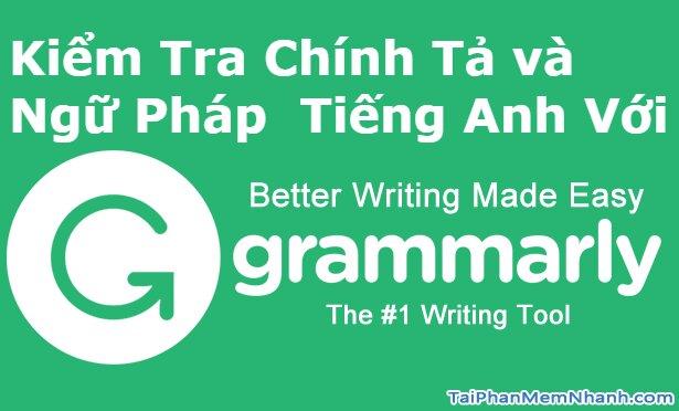 Tải Grammarly – tự kiểm tra, sửa ngữ pháp Tiếng Anh khi đánh máy