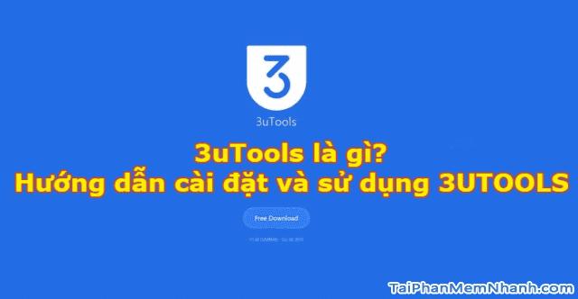 3uTools là gì? Hướng dẫn cài đặt và sử dụng 3UTOOLS + Hình 1