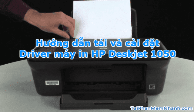 Tải và cài đặt Driver máy in HP Deskjet 1050