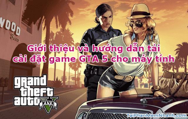 Giới thiệu và hướng dẫn tải cài đặt game GTA 5 cho máy tính + Hình 1