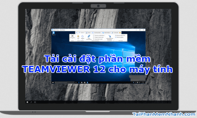 Tải TeamViewer 12 cho Windows, Mac, Android và iPhone