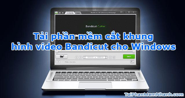 Tải phần mềm cắt khung hình video Bandicut cho Windows + Hình 1