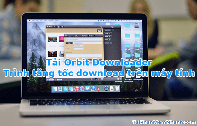 Tải Orbit Downloader – Tăng tốc download trên Windows