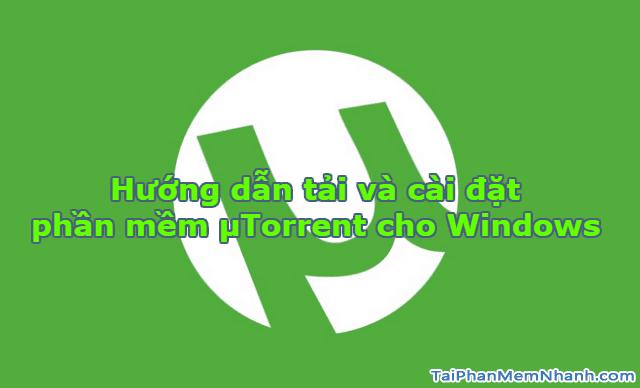 Hướng dẫn tải phần mềm μTorrent cho Windows + Hình 1