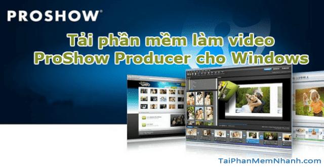 Tải phần mềm làm video từ ảnh - ProShow Producer cho máy tính + Hình 1