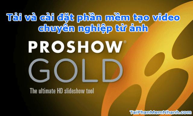 Tải phần mềm tạo video chuyên nghiệp từ ảnh - PROSHOW GOLD + Hình 1