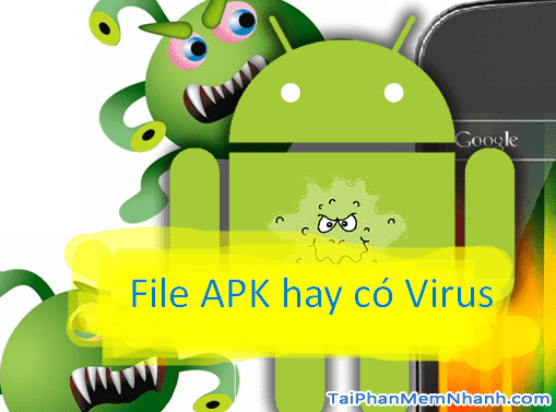các file .apk hay có virus
