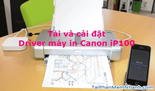 Tải driver cài đặt máy in Canon iP100 nhanh