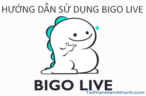 cách sử dụng Bigo Live để Stream phát truyền hình trực tiếp - Hình 1