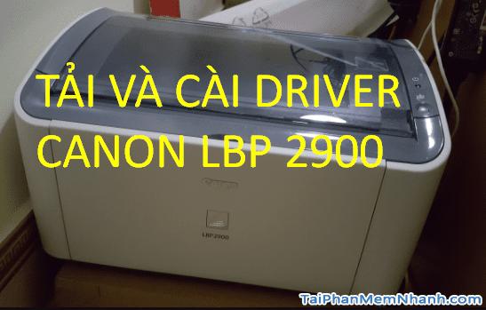 Tải và cài đặt driver Canon LBP 2900/2900B chuẩn