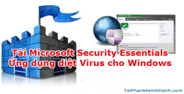 Tải Microsoft Security Essentials – Phần mềm diệt Virus miễn phí cho Windows