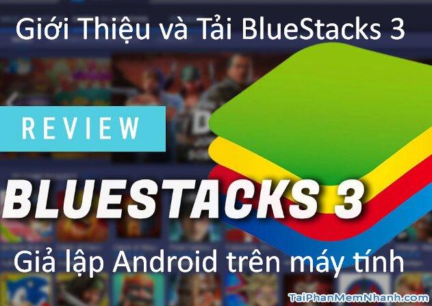 Tải BlueStacks 3 – Giả lập Android, chơi game mobile trên PC