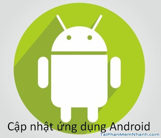 Cách cập nhật ứng dụng Android thủ công