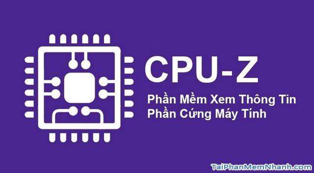Hướng dẫn kiểm tra cấu hình máy tính, PC & Laptop với phần mềm CPU-Z + Hình 1
