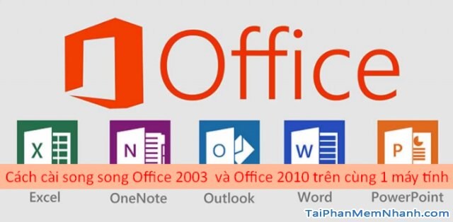 Cài hai bản Office 2003 và Office 2010 trên cùng 1 hệ điều hành + Hình 1