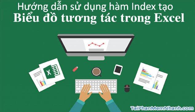 Hướng dẫn sử dụng hàm Index tạo biểu đồ tương tác trong Excel