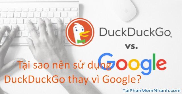 Tại sao nên sử dụng DuckDuckGo thay vì Google?
