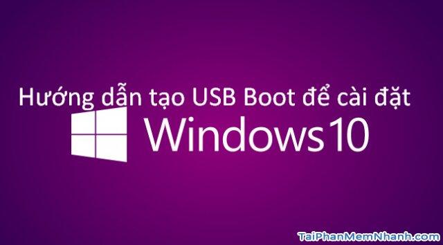 Hướng dẫn tạo USB Boot để cài đặt hệ điều hành Windows 10