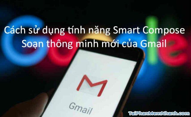 Cách sử dụng Smart Compose – Soạn thông minh mới của Gmail