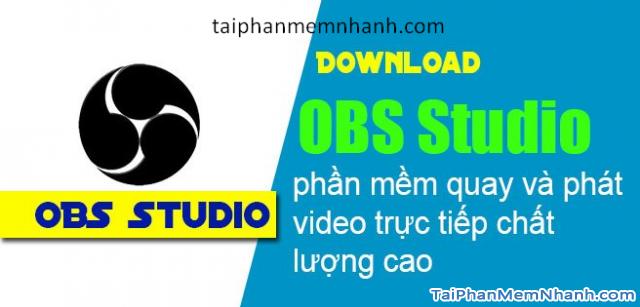 Download OBS Studio – Phần mềm quay video màn hình & phát live stream