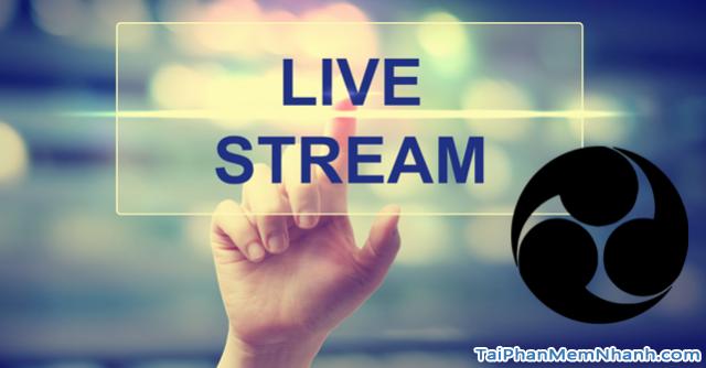 Download OBS Studio - Phần mềm quay video màn hình & phát live stream + Hình 8