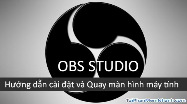 Hướng dẫn cài đặt và Quay màn hình máy tính với OBS Studio