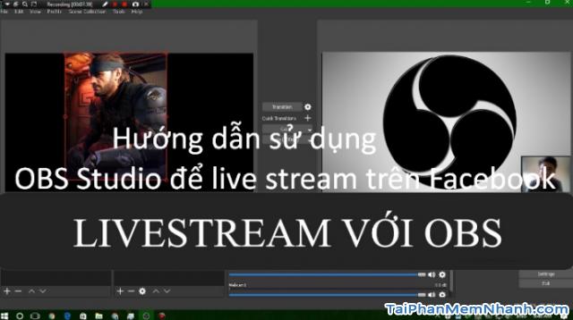 Hướng dẫn sử dụng OBS Studio để live stream trên Facebook