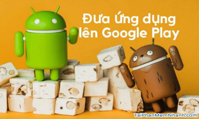 Hướng dẫn xuất bản ứng dụng di động lên cửa hàng Google Play