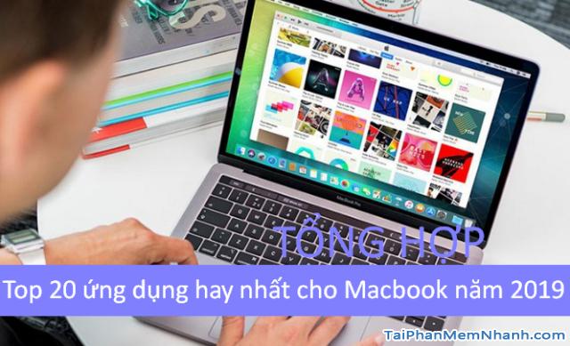 Top 20 ứng dụng hay dùng nhất dành cho Macbook năm 2019