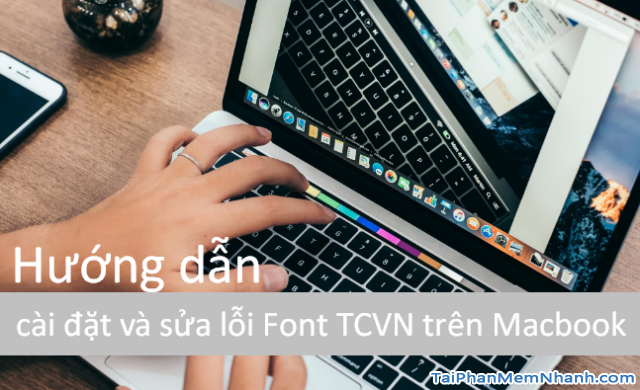 Hướng dẫn tải cài đặt và sửa lỗi Font TCVN trên Macbook