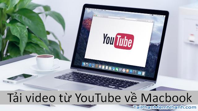 Các cách tải Video, Audio từ YouTube về máy tính MAC
