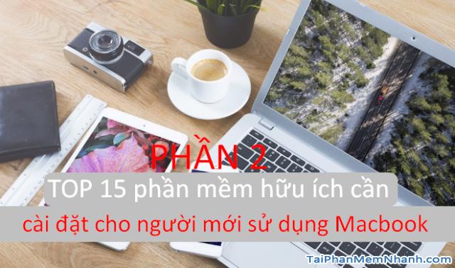 TOP 15 phần mềm cần thiết cho người mới sử dụng Macbook – PHẦN II