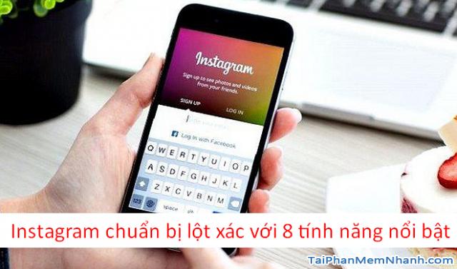 Mạng xã hội Instagram chuẩn bị lột xác với 8 tính năng nổi bật