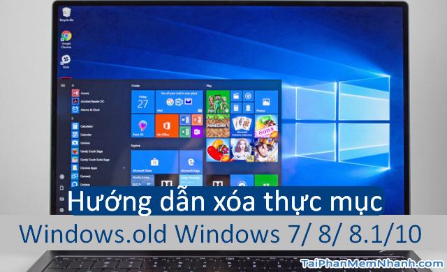 Hướng dẫn xóa thực mục Windows.old Windows 7, 8, 8.1, 10