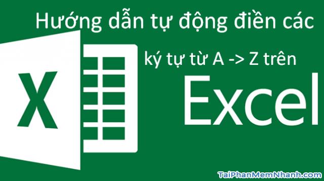 Hướng dẫn tự động điền ký tự từ A – Z trên Excel thông qua công thức
