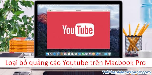 Hướng dẫn loại bỏ quảng cáo Youtube trên máy tính Macbook Pro