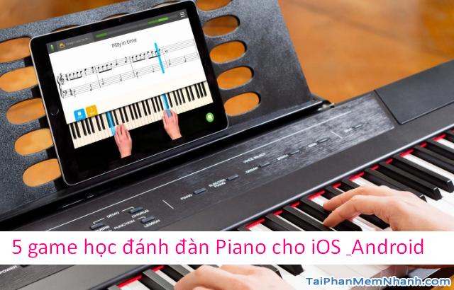 TOP 5 game học Piano hay nhất trên điện thoại iOS & Android