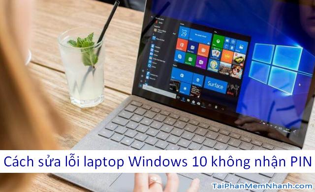 Hướng dẫn khắc phục lỗi laptop không nhận PIN trên Windows 10