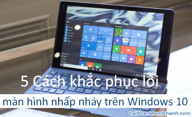 6 Cách khắc phục sự cố màn hình nhấp nháy trên Windows 10