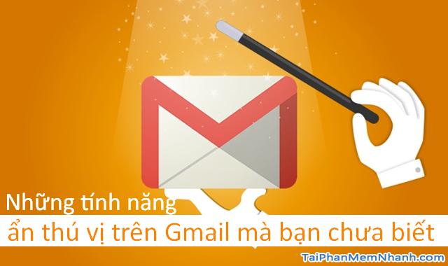 Những tính năng ẩn thú vị trên Gmail mà bạn chưa biết