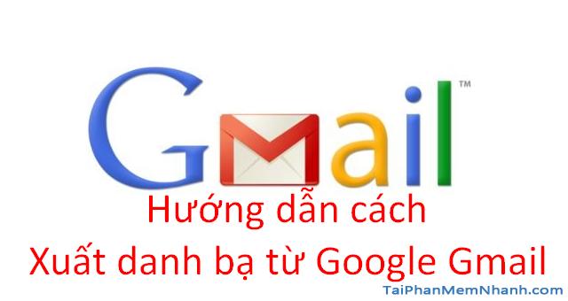 Hướng dẫn cách Xuất danh bạ từ Google Gmail
