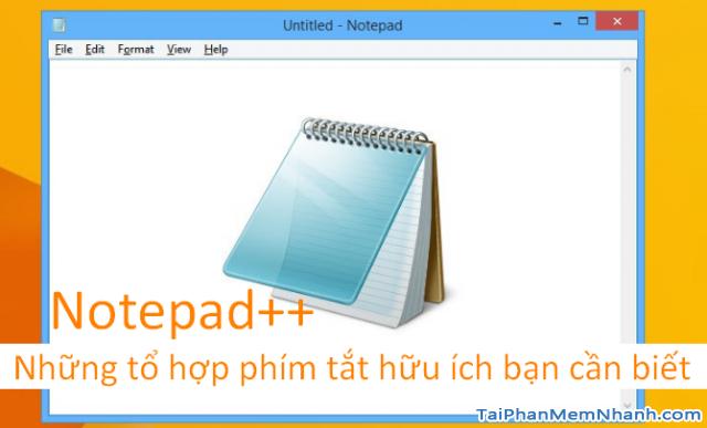 Notepad++ : Những tổ hợp phím tắt hữu ích bạn cần biết