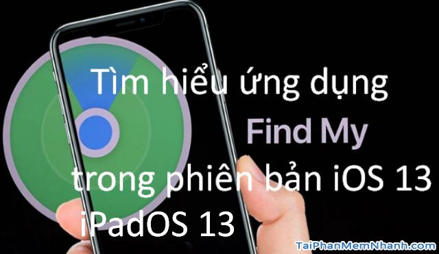 Tìm hiểu ứng dụng Find My trong phiên bản iOS 13, iPadOS 13