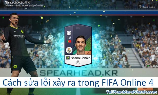 9 Lỗi xảy ra khi chơi game FIFA Online 4 – Cách sửa lỗi