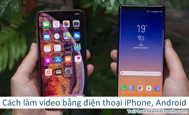 Hướng dẫn làm video bằng điện thoại di động iOS, Android