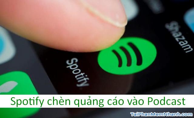 Spotify giới thiệu Chương trình chèn quảng cáo cho Podcast