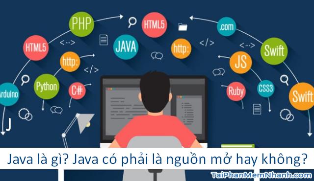 Java là gì ? Java có phải là nguồn mở hay không ?